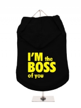 ''Im The Boss Of You'' Dog Hoodie / T-Shirt
