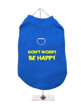 DON'T WORRY | BE HAPPY - Harness-Lined Dog T-Shirt