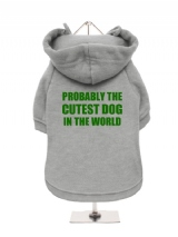 PROBABLY THE | CUTEST DOG | IN THE WORLD - Fleece-Lined Dog Hoodie / Sweatshirt